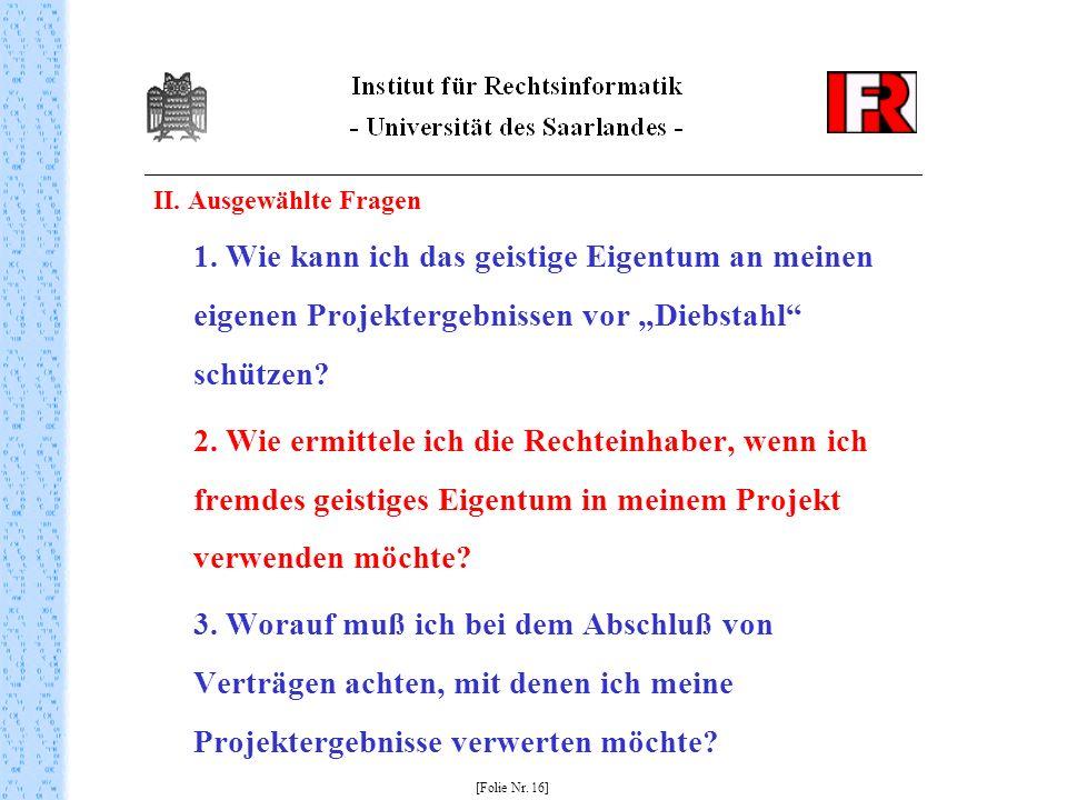 II. Ausgewählte Fragen 1. Wie kann ich das geistige Eigentum an meinen eigenen Projektergebnissen vor Diebstahl schützen? 2. Wie ermittele ich die Rec