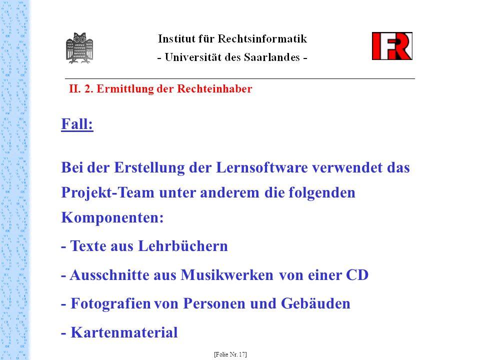 II. 2. Ermittlung der Rechteinhaber [Folie Nr. 17] Fall: Bei der Erstellung der Lernsoftware verwendet das Projekt-Team unter anderem die folgenden Ko