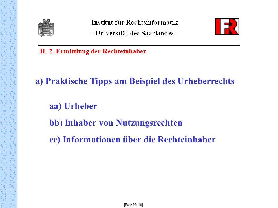 II. 2. Ermittlung der Rechteinhaber [Folie Nr. 18] a) Praktische Tipps am Beispiel des Urheberrechts aa) Urheber bb) Inhaber von Nutzungsrechten cc) I