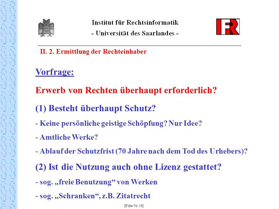 II. 2. Ermittlung der Rechteinhaber [Folie Nr. 19] Vorfrage: Erwerb von Rechten überhaupt erforderlich? (1) Besteht überhaupt Schutz? - Keine persönli