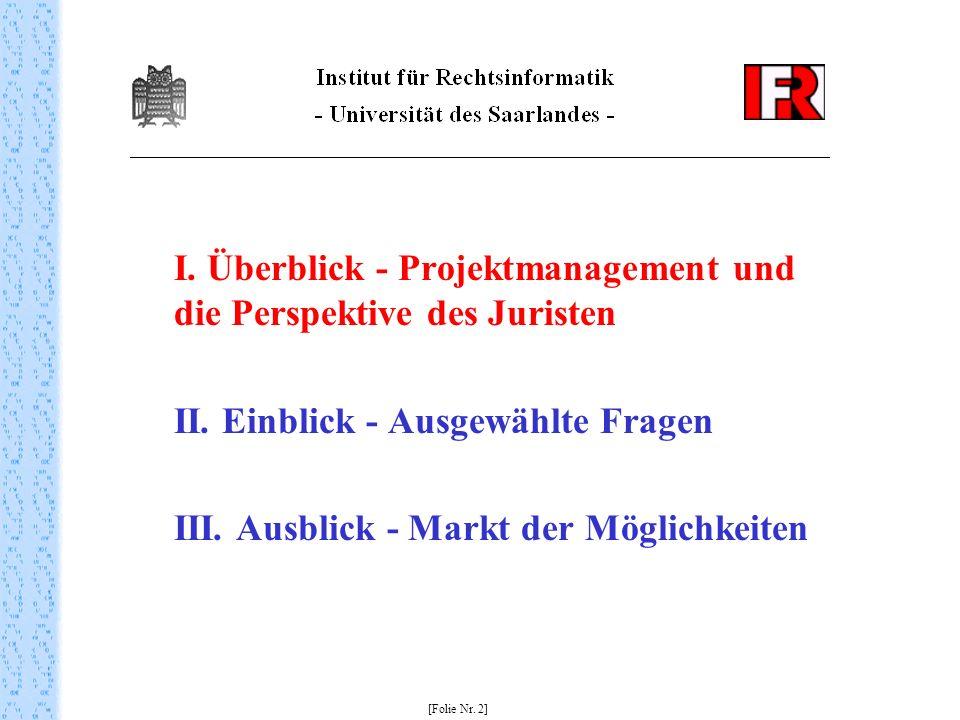 I. Überblick - Projektmanagement und die Perspektive des Juristen II. Einblick - Ausgewählte Fragen III. Ausblick - Markt der Möglichkeiten [Folie Nr.