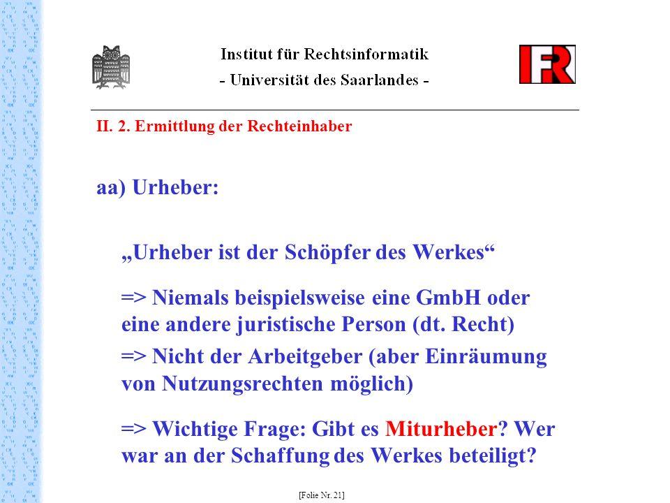 II. 2. Ermittlung der Rechteinhaber aa) Urheber: Urheber ist der Schöpfer des Werkes => Niemals beispielsweise eine GmbH oder eine andere juristische