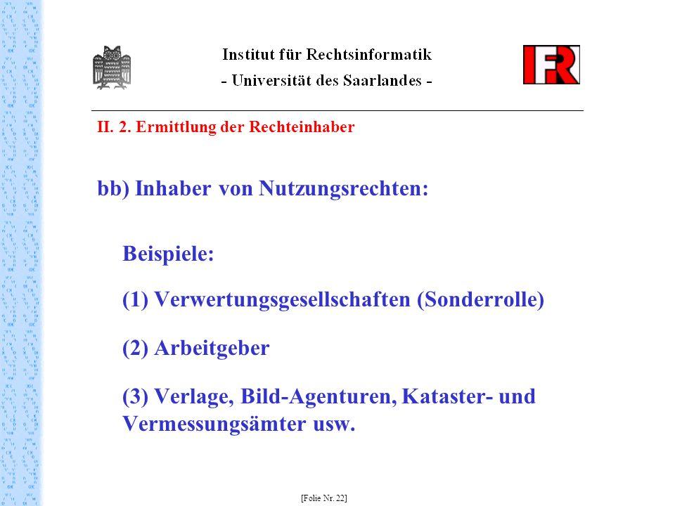 II. 2. Ermittlung der Rechteinhaber bb) Inhaber von Nutzungsrechten: Beispiele: (1) Verwertungsgesellschaften (Sonderrolle) (2) Arbeitgeber (3) Verlag