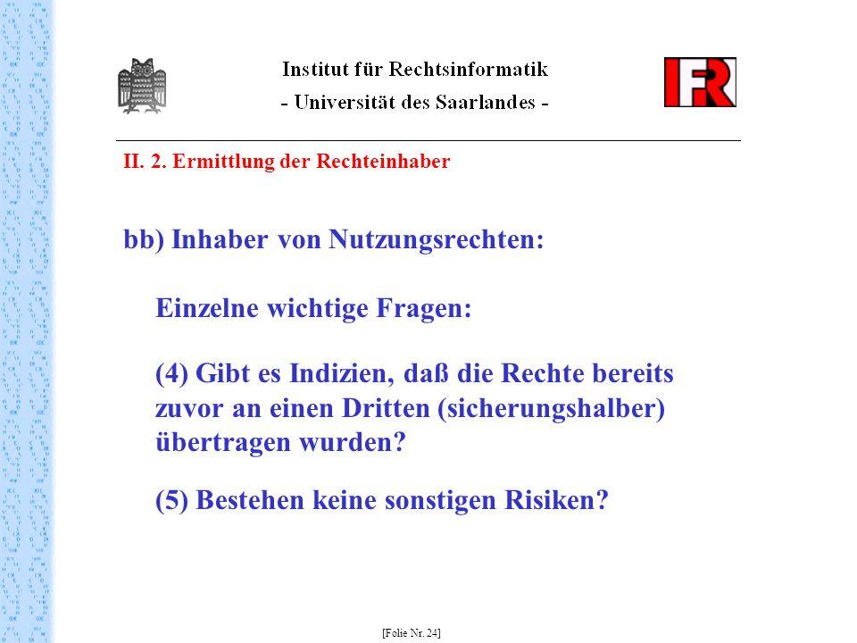 II. 2. Ermittlung der Rechteinhaber bb) Inhaber von Nutzungsrechten: Einzelne wichtige Fragen: (4) Gibt es Indizien, daß die Rechte bereits zuvor an e