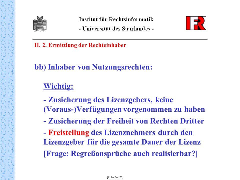 II. 2. Ermittlung der Rechteinhaber bb) Inhaber von Nutzungsrechten: Wichtig: - Zusicherung des Lizenzgebers, keine (Voraus-)Verfügungen vorgenommen z