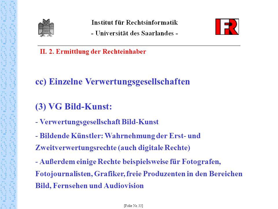 II. 2. Ermittlung der Rechteinhaber [Folie Nr. 33] cc) Einzelne Verwertungsgesellschaften (3) VG Bild-Kunst: - Verwertungsgesellschaft Bild-Kunst - Bi