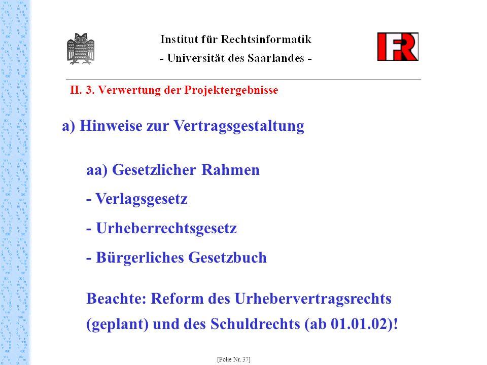 II. 3. Verwertung der Projektergebnisse [Folie Nr. 37] a) Hinweise zur Vertragsgestaltung aa) Gesetzlicher Rahmen - Verlagsgesetz - Urheberrechtsgeset