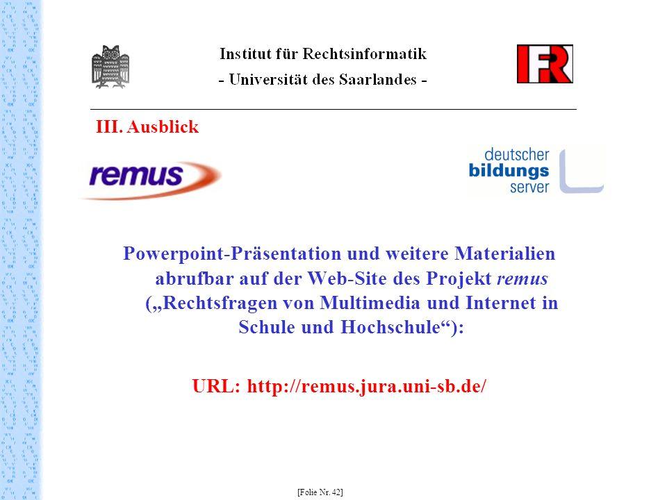 III. Ausblick Powerpoint-Präsentation und weitere Materialien abrufbar auf der Web-Site des Projekt remus (Rechtsfragen von Multimedia und Internet in