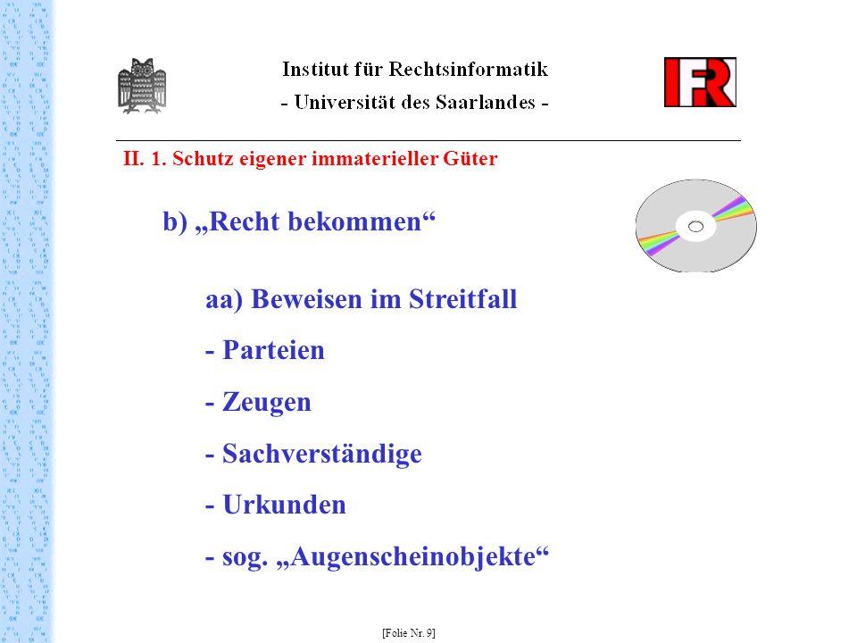 II. 1. Schutz eigener immaterieller Güter [Folie Nr. 9] b) Recht bekommen aa) Beweisen im Streitfall - Parteien - Zeugen - Sachverständige - Urkunden