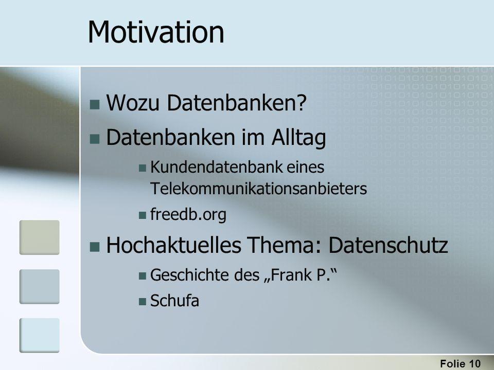 Folie 10 Motivation Wozu Datenbanken? Datenbanken im Alltag Kundendatenbank eines Telekommunikationsanbieters freedb.org Hochaktuelles Thema: Datensch