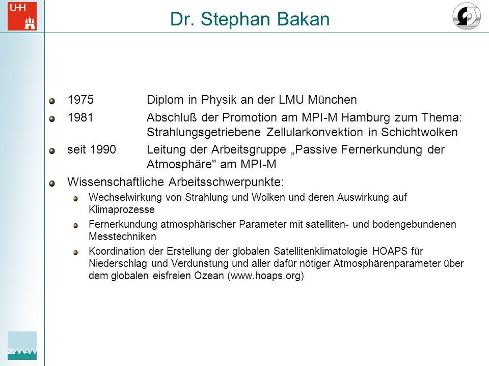Dr. Stephan Bakan 1975Diplom in Physik an der LMU München 1981Abschluß der Promotion am MPI-M Hamburg zum Thema: Strahlungsgetriebene Zellularkonvekti