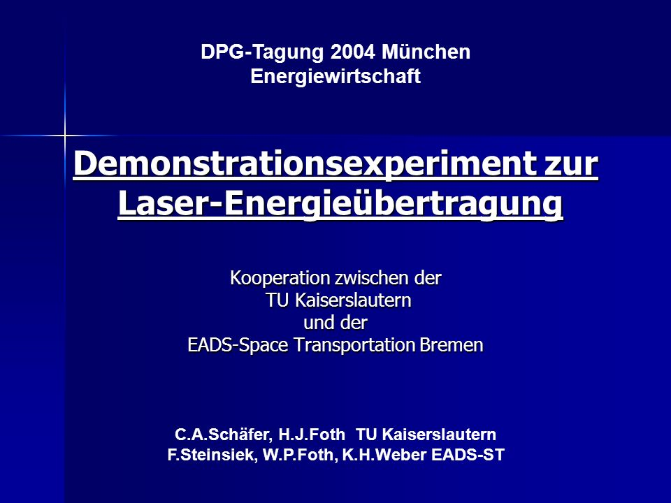 Demonstrationsexperiment zur Laser-Energieübertragung Kooperation zwischen der TU Kaiserslautern TU Kaiserslautern und der EADS-Space Transportation B