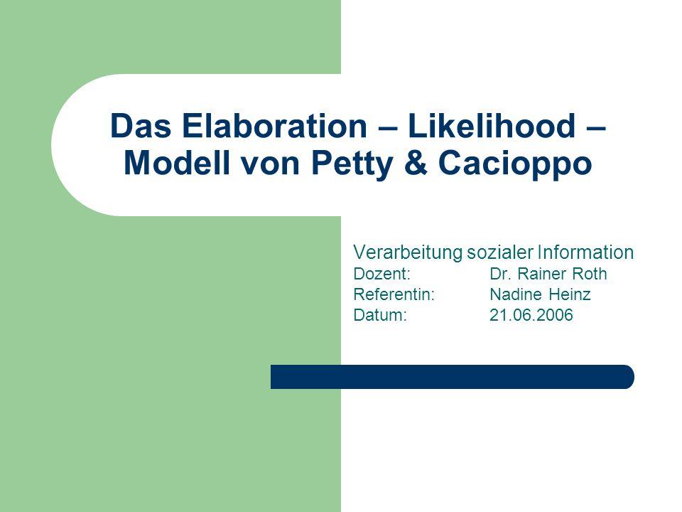Das Elaboration – Likelihood – Modell von Petty & Cacioppo Verarbeitung sozialer Information Dozent:Dr. Rainer Roth Referentin:Nadine Heinz Datum:21.0