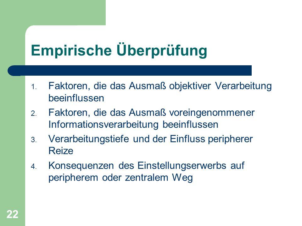 22 Empirische Überprüfung 1. Faktoren, die das Ausmaß objektiver Verarbeitung beeinflussen 2. Faktoren, die das Ausmaß voreingenommener Informationsve