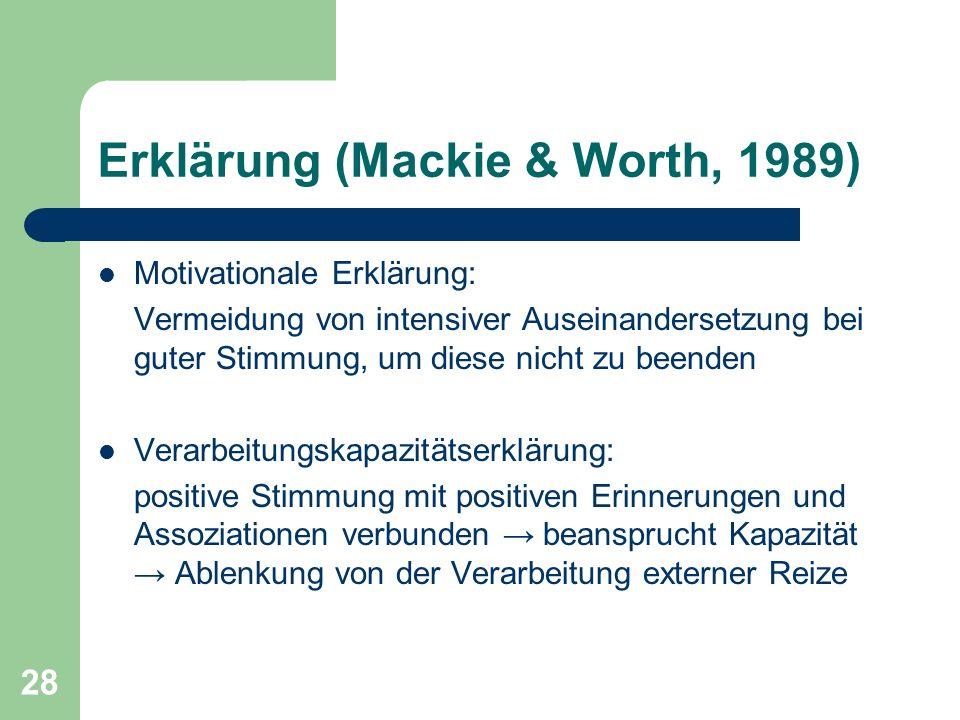 28 Erklärung (Mackie & Worth, 1989) Motivationale Erklärung: Vermeidung von intensiver Auseinandersetzung bei guter Stimmung, um diese nicht zu beende