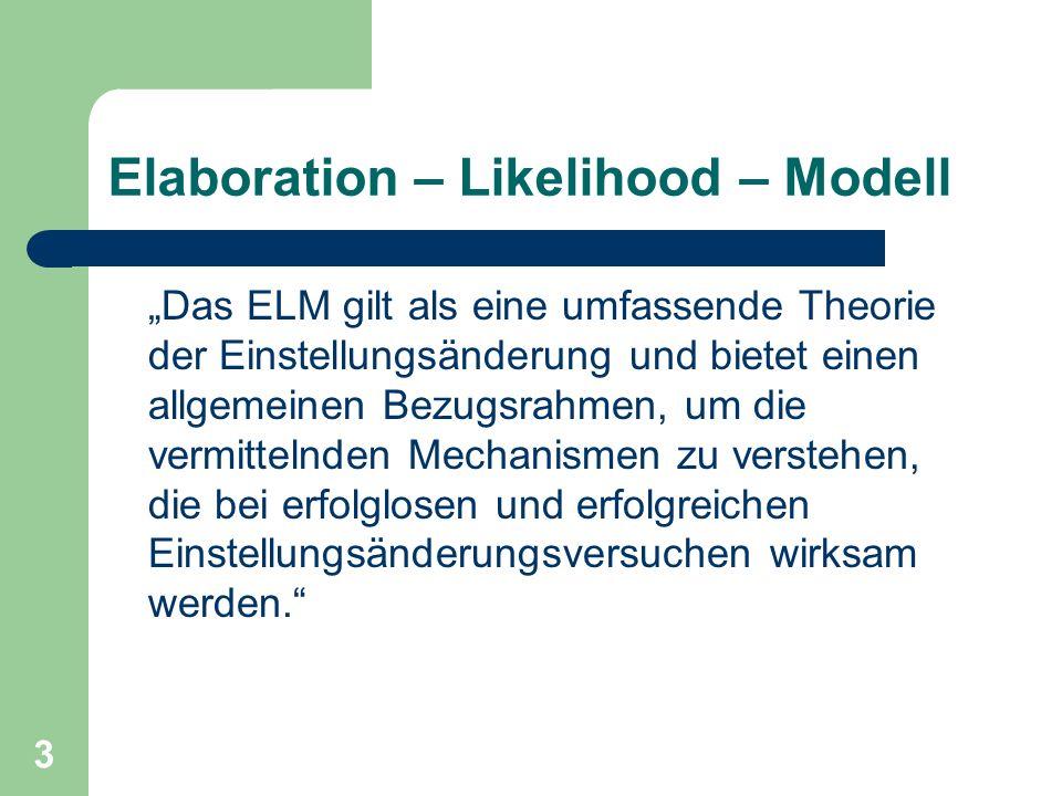3 Elaboration – Likelihood – Modell Das ELM gilt als eine umfassende Theorie der Einstellungsänderung und bietet einen allgemeinen Bezugsrahmen, um di