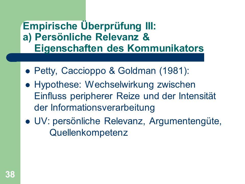 38 Empirische Überprüfung III: a) Persönliche Relevanz & Eigenschaften des Kommunikators Petty, Caccioppo & Goldman (1981): Hypothese: Wechselwirkung