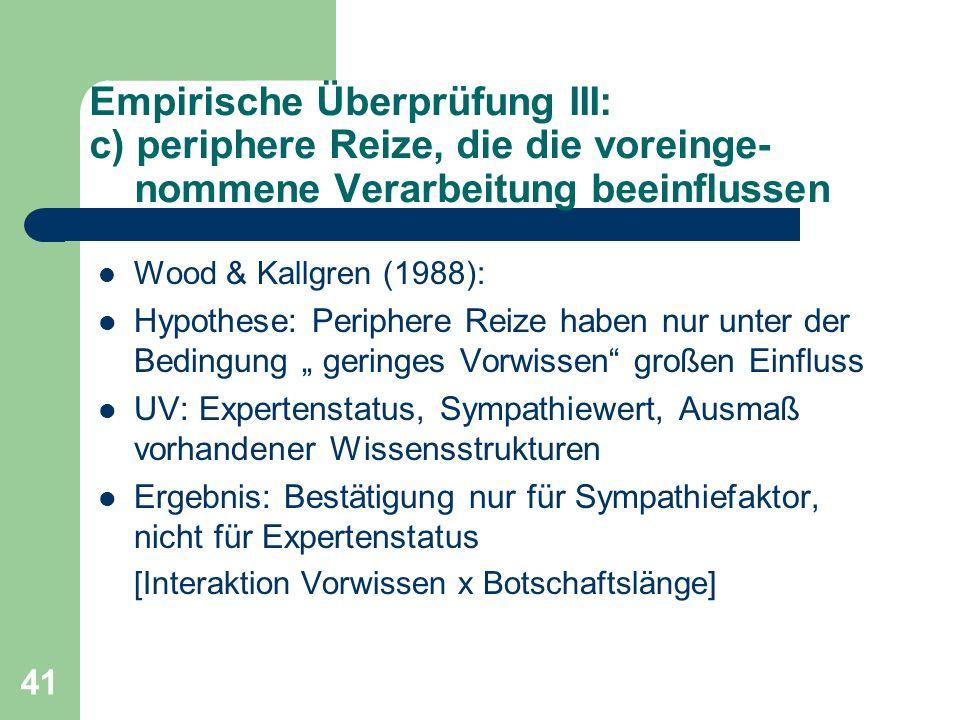 41 Empirische Überprüfung III: c) periphere Reize, die die voreinge- nommene Verarbeitung beeinflussen Wood & Kallgren (1988): Hypothese: Periphere Re