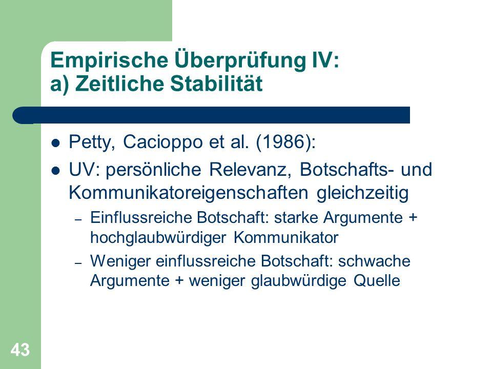 43 Empirische Überprüfung IV: a) Zeitliche Stabilität Petty, Cacioppo et al. (1986): UV: persönliche Relevanz, Botschafts- und Kommunikatoreigenschaft