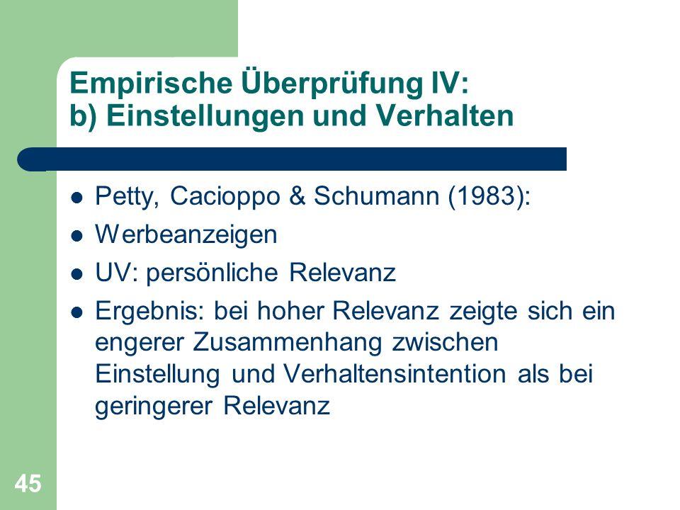 45 Empirische Überprüfung IV: b) Einstellungen und Verhalten Petty, Cacioppo & Schumann (1983): Werbeanzeigen UV: persönliche Relevanz Ergebnis: bei h