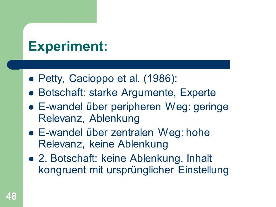 48 Experiment: Petty, Cacioppo et al. (1986): Botschaft: starke Argumente, Experte E-wandel über peripheren Weg: geringe Relevanz, Ablenkung E-wandel