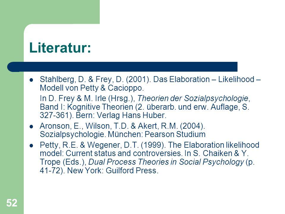 52 Literatur: Stahlberg, D. & Frey, D. (2001). Das Elaboration – Likelihood – Modell von Petty & Cacioppo. In D. Frey & M. Irle (Hrsg.), Theorien der