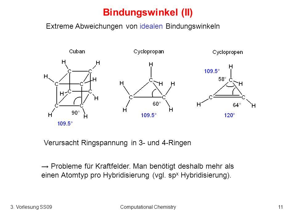 3. Vorlesung SS09Computational Chemistry11 Bindungswinkel (II) Probleme für Kraftfelder. Man benötigt deshalb mehr als einen Atomtyp pro Hybridisierun