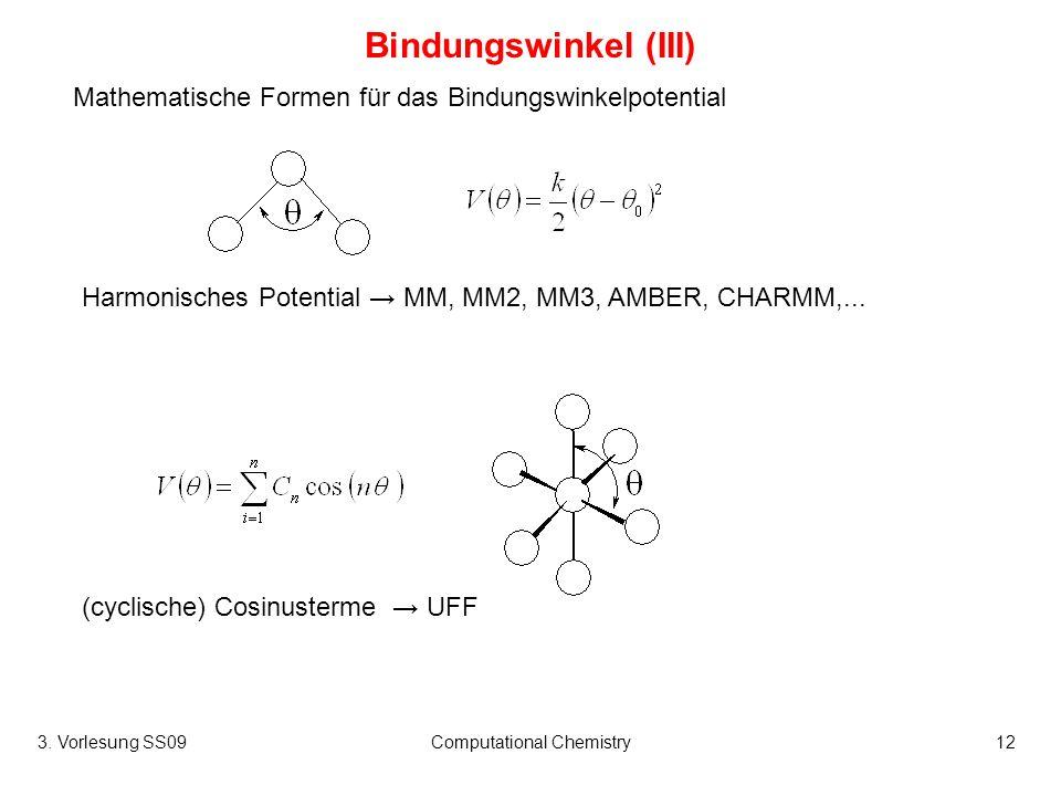 3. Vorlesung SS09Computational Chemistry12 Bindungswinkel (III) Mathematische Formen für das Bindungswinkelpotential Harmonisches Potential MM, MM2, M