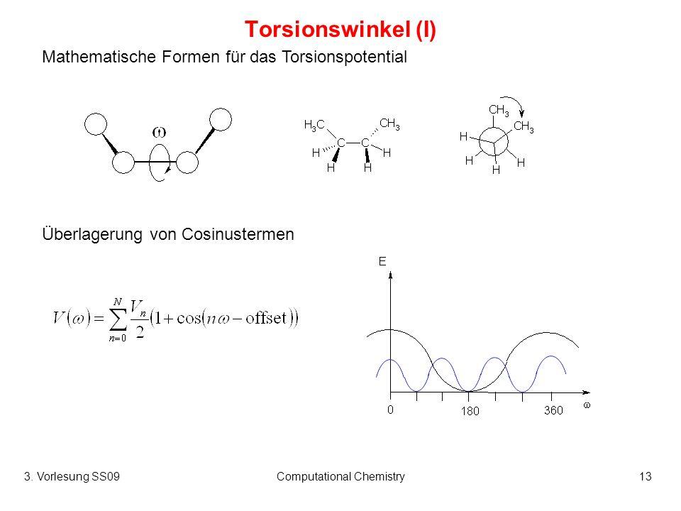 3. Vorlesung SS09Computational Chemistry13 Torsionswinkel (I) Mathematische Formen für das Torsionspotential Überlagerung von Cosinustermen