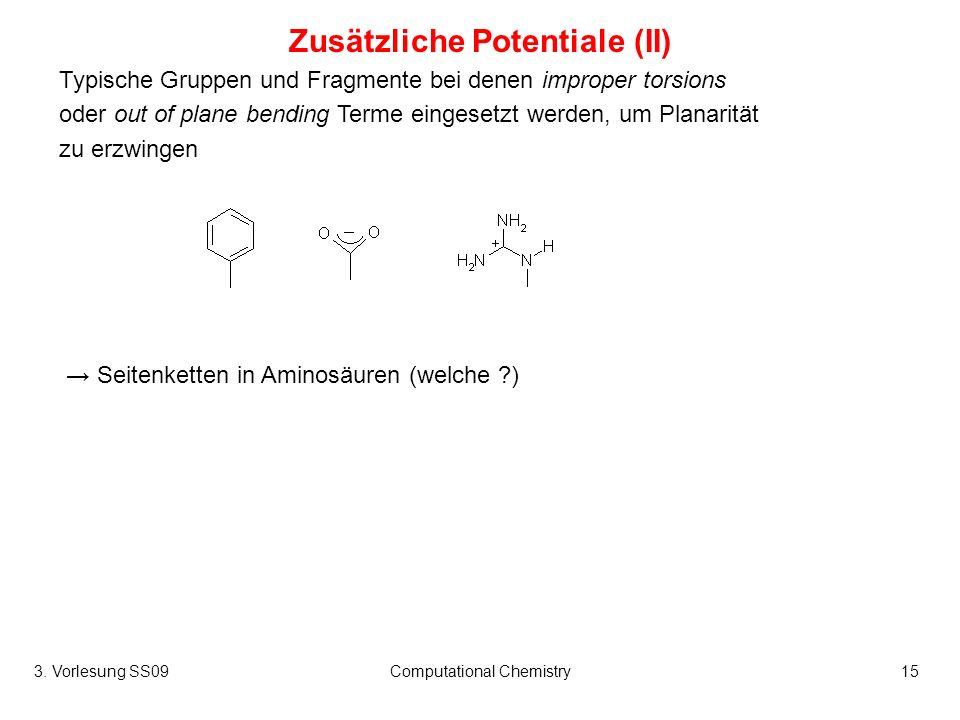 3. Vorlesung SS09Computational Chemistry15 Zusätzliche Potentiale (II) Typische Gruppen und Fragmente bei denen improper torsions oder out of plane be