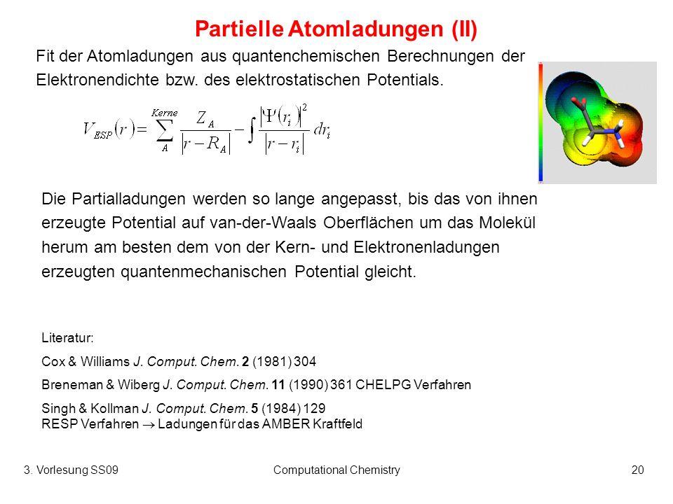 3. Vorlesung SS09Computational Chemistry20 Partielle Atomladungen (II) Fit der Atomladungen aus quantenchemischen Berechnungen der Elektronendichte bz