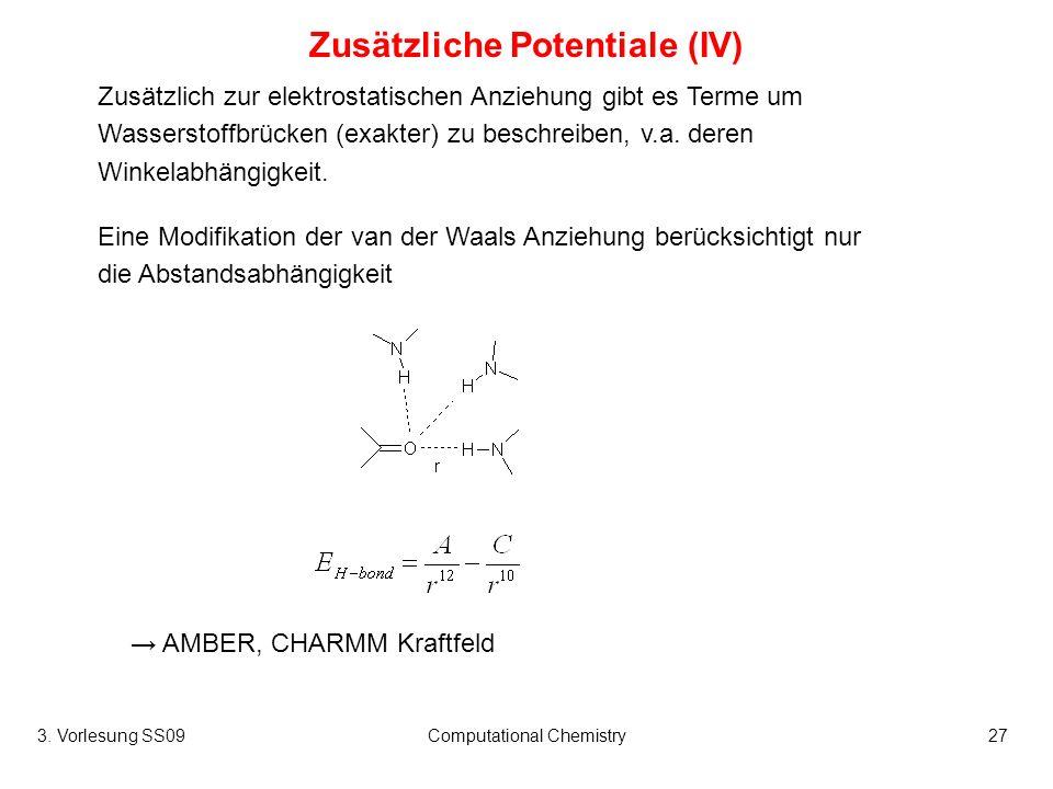 3. Vorlesung SS09Computational Chemistry27 Zusätzliche Potentiale (IV) Zusätzlich zur elektrostatischen Anziehung gibt es Terme um Wasserstoffbrücken