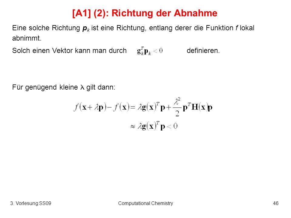 3. Vorlesung SS09Computational Chemistry46 [A1] (2): Richtung der Abnahme Eine solche Richtung p k ist eine Richtung, entlang derer die Funktion f lok