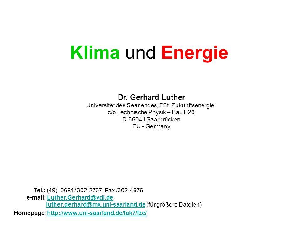 Klima und Energie Tel.: (49) 0681/ 302-2737; Fax /302-4676 e-mail: Luther.Gerhard@vdi.de luther.gerhard@mx.uni-saarland.de (für größere Dateien)Luther