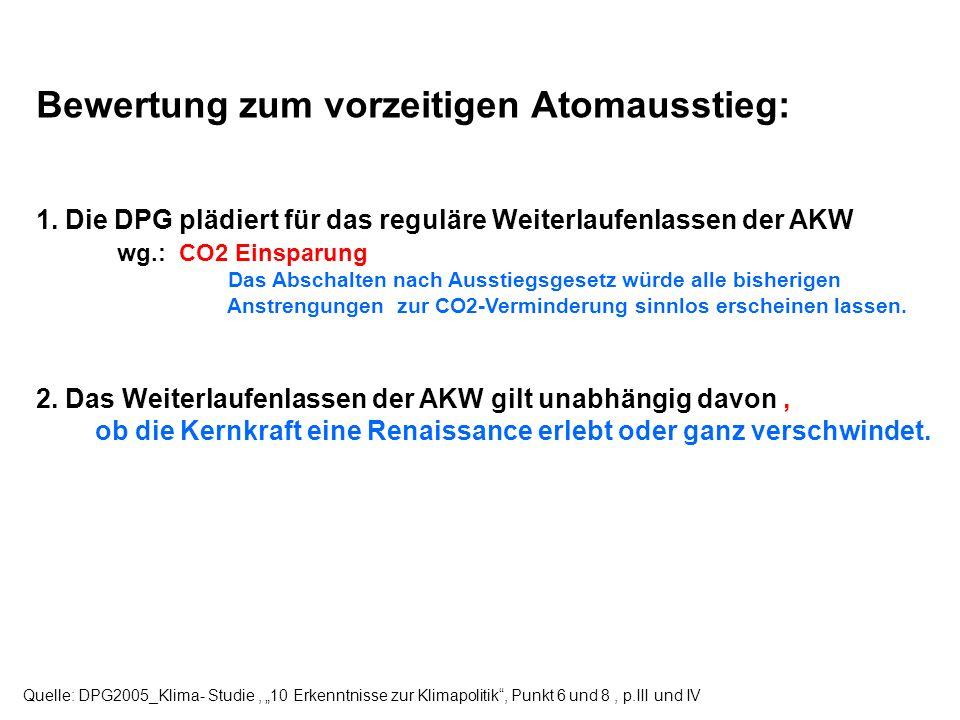 Bewertung zum vorzeitigen Atomausstieg: 1. Die DPG plädiert für das reguläre Weiterlaufenlassen der AKW wg.: CO2 Einsparung Das Abschalten nach Aussti