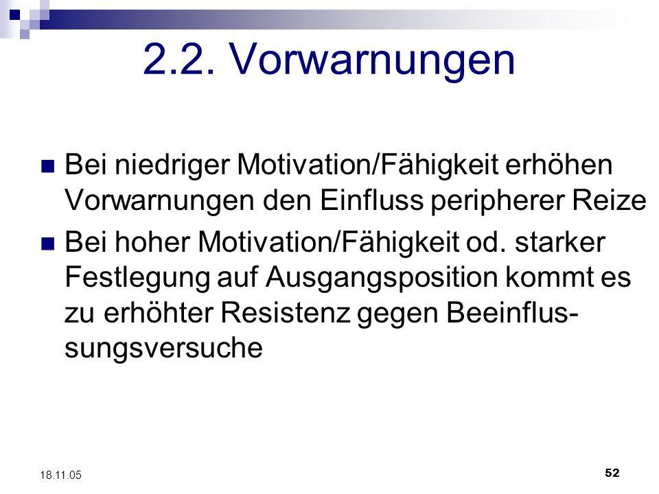 52 18.11.05 2.2. Vorwarnungen Bei niedriger Motivation/Fähigkeit erhöhen Vorwarnungen den Einfluss peripherer Reize Bei hoher Motivation/Fähigkeit od.