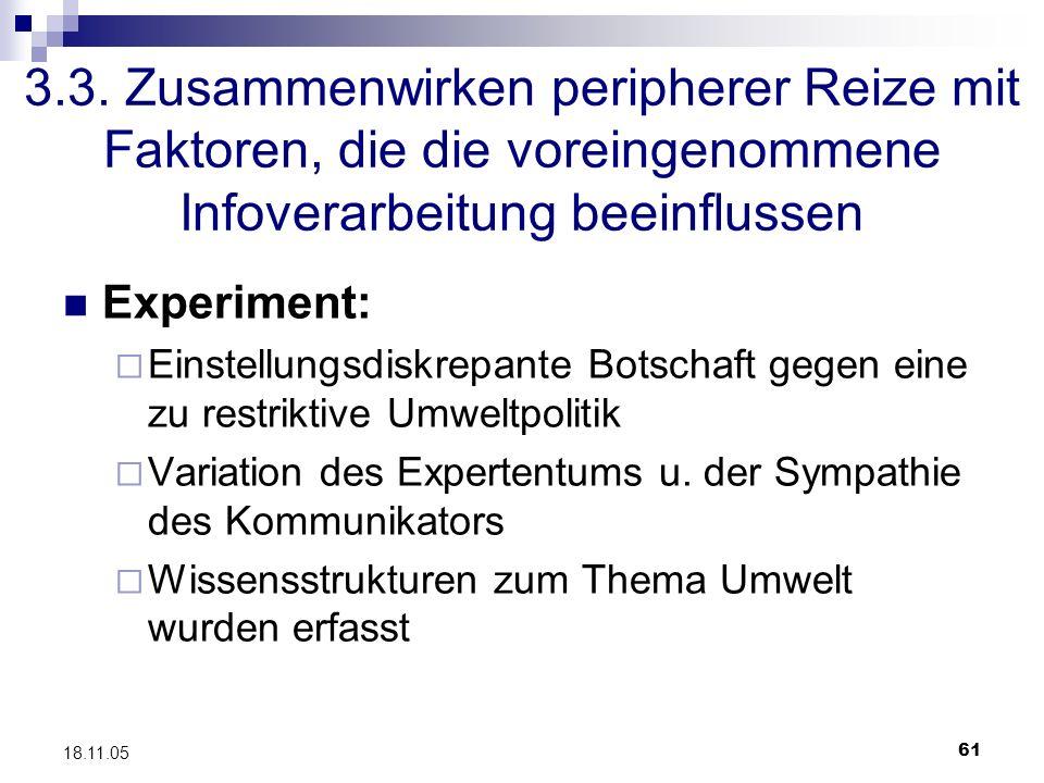 61 18.11.05 3.3. Zusammenwirken peripherer Reize mit Faktoren, die die voreingenommene Infoverarbeitung beeinflussen Experiment: Einstellungsdiskrepan