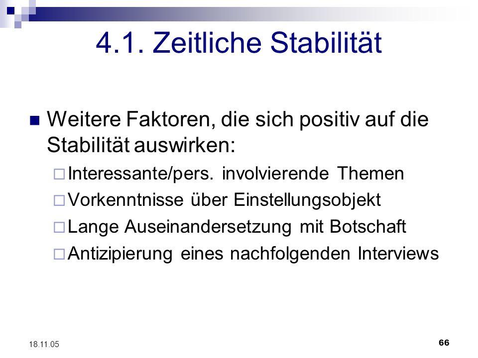 66 18.11.05 4.1. Zeitliche Stabilität Weitere Faktoren, die sich positiv auf die Stabilität auswirken: Interessante/pers. involvierende Themen Vorkenn