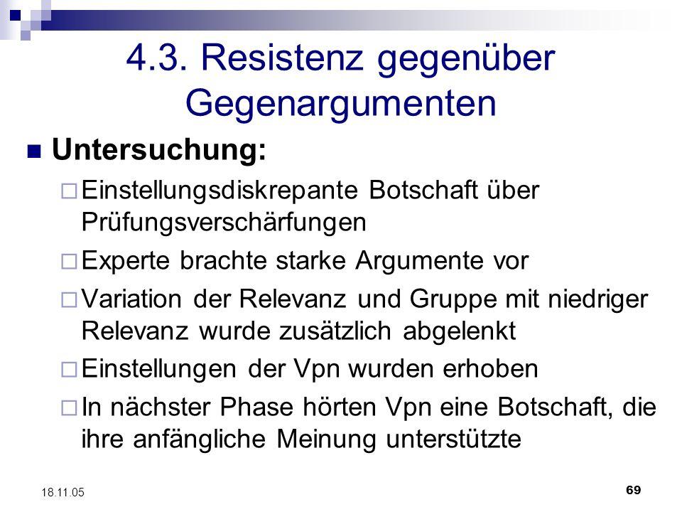 69 18.11.05 4.3. Resistenz gegenüber Gegenargumenten Untersuchung: Einstellungsdiskrepante Botschaft über Prüfungsverschärfungen Experte brachte stark