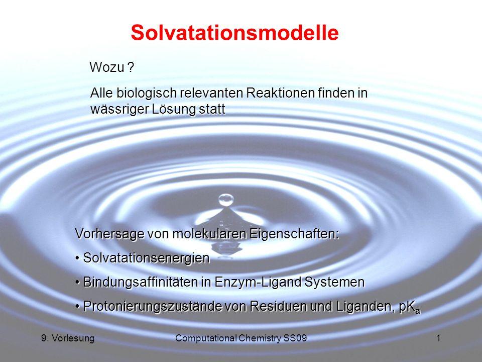 9. VorlesungComputational Chemistry SS091 Solvatationsmodelle Wozu ? Alle biologisch relevanten Reaktionen finden in wässriger Lösung statt Vorhersage