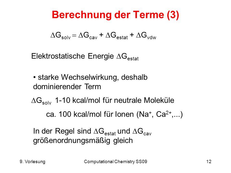 9. VorlesungComputational Chemistry SS0912 Berechnung der Terme (3) Elektrostatische Energie G estat G solv G cav + G estat + G vdw starke Wechselwirk