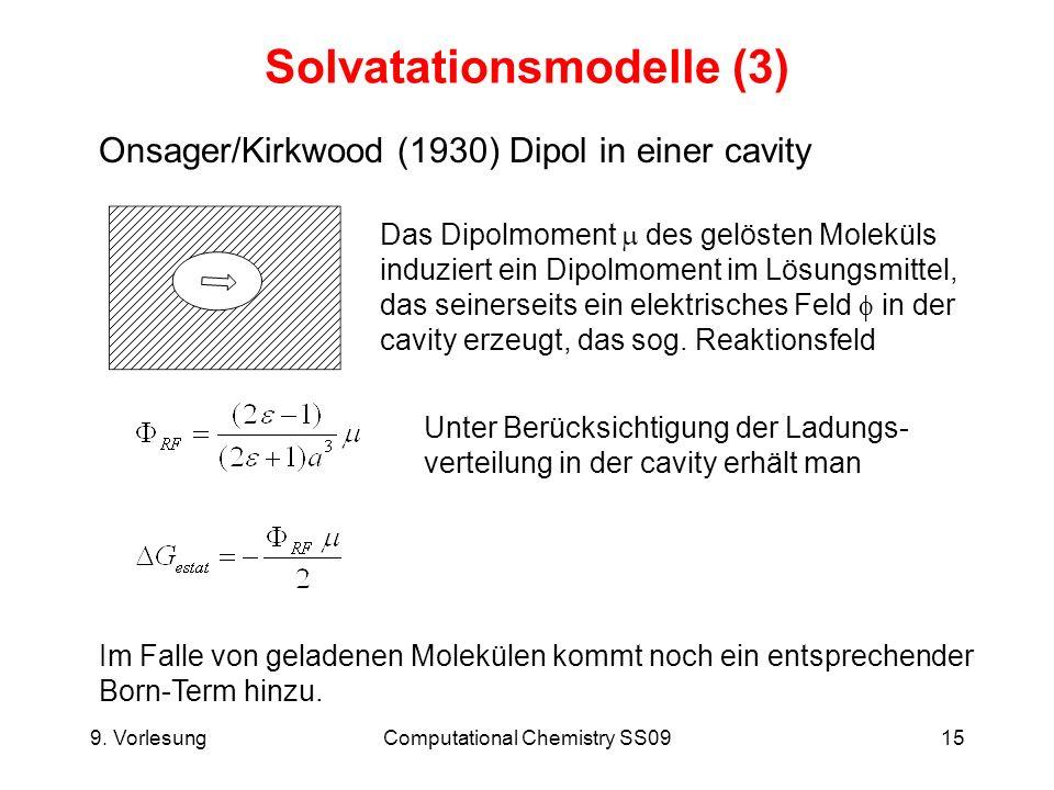 9. VorlesungComputational Chemistry SS0915 Solvatationsmodelle (3) Onsager/Kirkwood (1930) Dipol in einer cavity Das Dipolmoment des gelösten Moleküls