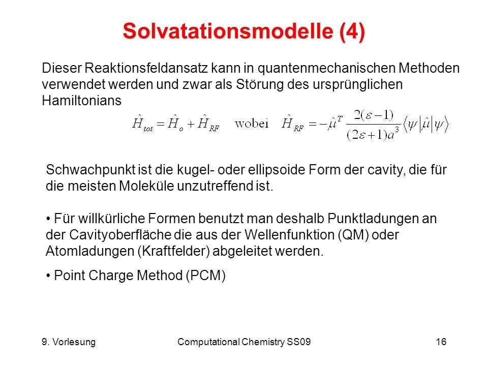 9. VorlesungComputational Chemistry SS0916 Solvatationsmodelle (4) Dieser Reaktionsfeldansatz kann in quantenmechanischen Methoden verwendet werden un