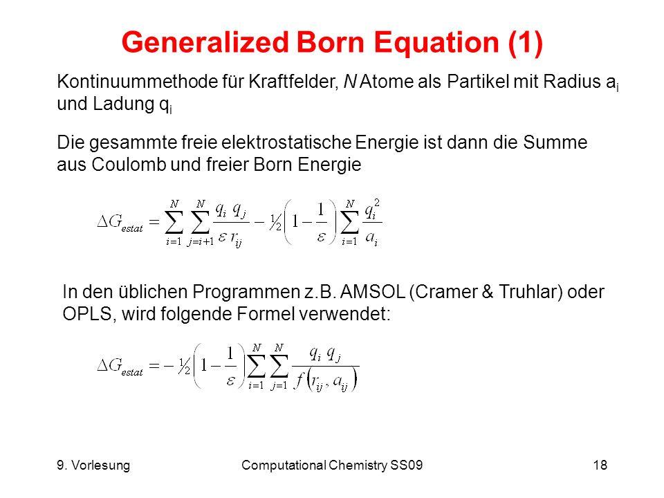 9. VorlesungComputational Chemistry SS0918 Generalized Born Equation (1) Kontinuummethode für Kraftfelder, N Atome als Partikel mit Radius a i und Lad