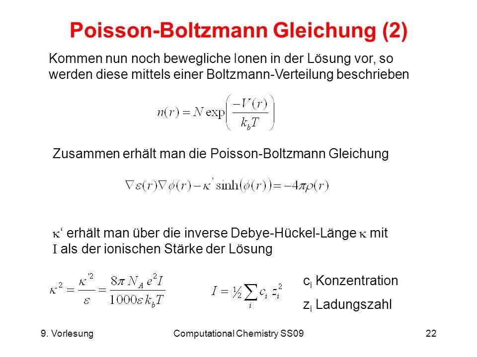 9. VorlesungComputational Chemistry SS0922 Poisson-Boltzmann Gleichung (2) Kommen nun noch bewegliche Ionen in der Lösung vor, so werden diese mittels