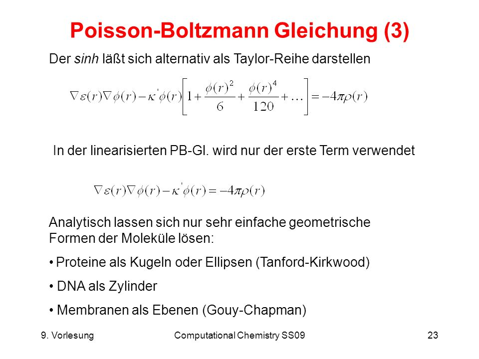 9. VorlesungComputational Chemistry SS0923 Poisson-Boltzmann Gleichung (3) Der sinh läßt sich alternativ als Taylor-Reihe darstellen In der linearisie