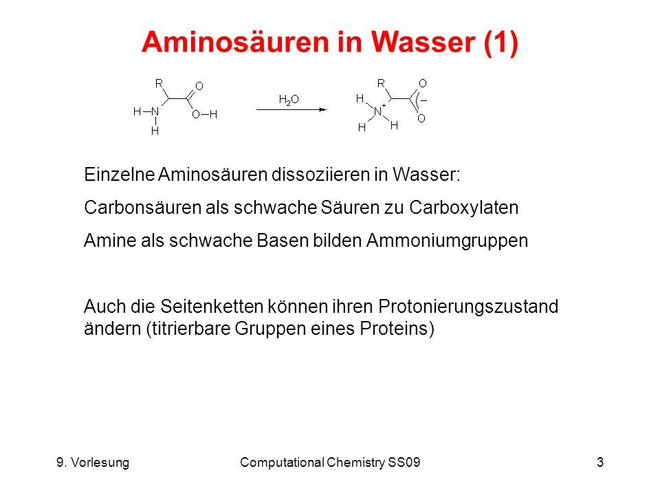 9. VorlesungComputational Chemistry SS093 Aminosäuren in Wasser (1) Einzelne Aminosäuren dissoziieren in Wasser: Carbonsäuren als schwache Säuren zu C