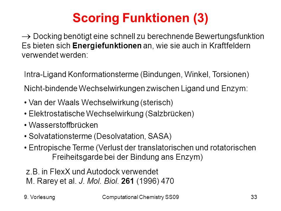 9. VorlesungComputational Chemistry SS0933 Scoring Funktionen (3) Docking benötigt eine schnell zu berechnende Bewertungsfunktion Es bieten sich Energ