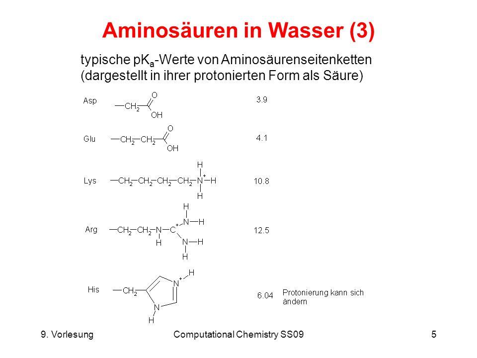 9. VorlesungComputational Chemistry SS095 Aminosäuren in Wasser (3) typische pK a -Werte von Aminosäurenseitenketten (dargestellt in ihrer protonierte