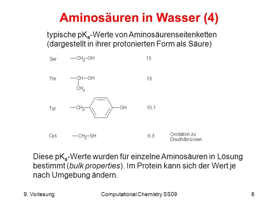 9. VorlesungComputational Chemistry SS096 Aminosäuren in Wasser (4) typische pK a -Werte von Aminosäurenseitenketten (dargestellt in ihrer protonierte